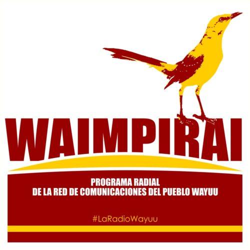 """""""Waimpirai"""" el fruto comunicacional de La Red de Comunicaciones del Pueblo Wayuu Pütchimaajana frente a la Pandemia."""